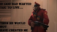 Team Fortress if God had wanted you to live then He would not have created me video game