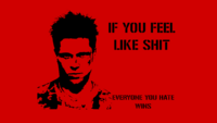 if you feel like shit everyone you hate wins fight club