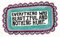 Everything was beautiful and nothing hurt