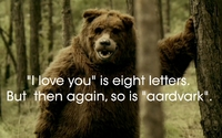 I love you is eight letters but then again so is aardvark bear